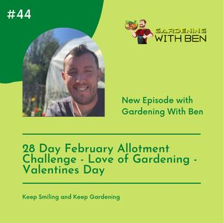 Episode 44 - 28 Day February Allotment Challenge - Love of Gardening - Valentines Day