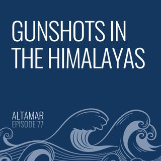 Gunshots in the Himalayas [Episode 77]