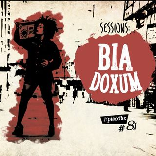 Troca o Disco #81: Sessions - Bia Doxum