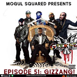 Geekset Episode 51: Gizzang!