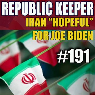 191 - Why Iran needs a Biden Administration - Bill Barr - No Special Counsels?