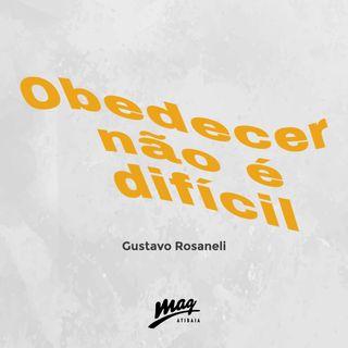 OBEDECER NÃO É DIFÍCIL // Gustavo Rosaneli @magatibaia