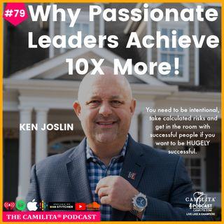 79: Ken Joslin | Why Passionate Leaders Achieve 10X More