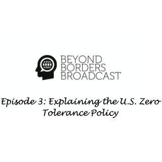 Episode 3: Explaining the the U.S. Zero Tolerance Policy