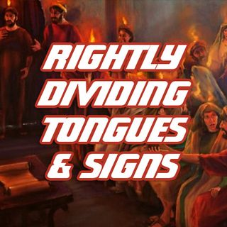 Rightly Dividing Signs, Miracles, Wonders And Speaking In Tongues According To The Scriptures