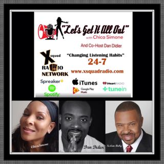 The Let's Get It All Out Show w/ChicaSimone and Co-Host Dan Didier and special guest; SiMan Baby!!