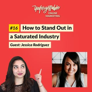 #16: How to Stand Out in a Saturated Industry - Guest: Jessica Rodriguez