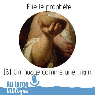 #136 Elie le prophète (6) Un nuage comme une main