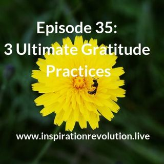 Episode 35 - 3 Ultimate Gratitude Practices