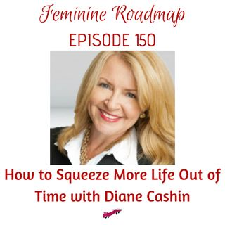 FR Ep #150 How To Squeeze More Life Out of Time with Diane Cashin