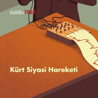 Kürt Siyasi Hareketi | Çavuşesku'nun Termometresi | Bölüm #9