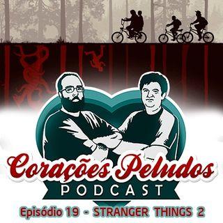Corações Peludos 19 - Stranger Things 2