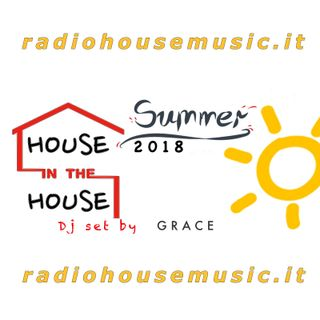 HOUSE in the HOUSE- SUMMER 2018 - Dj GRACE