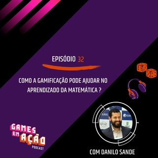 #32 - Como a gamificação pode ajudar no aprendizado de matemática com Danilo Sande