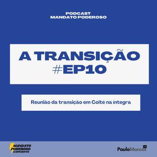 #ep10 - Transição: Uma reunião de transmissão de governo na íntegra