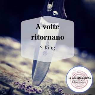 ✰ A VOLTE RITORNANO ✰ Stephen King  ✰ Soft spoken reading ✰