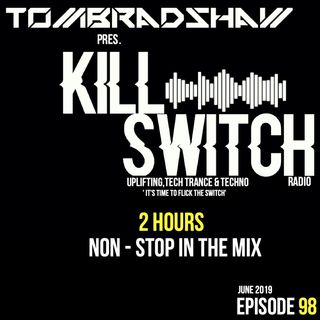 Tom Bradshaw pres.Killswitch 98 [2 Hours Non-Stop In The Mix] [June 2019]