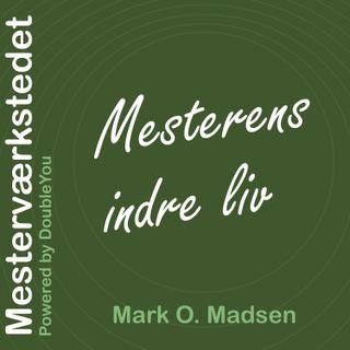 #2 Mesterens Indre Liv: Mark O. Madsen - del 2