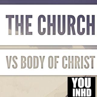 The Body of Christ Vs The Church
