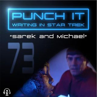 Punch It 73 - Sarek and Michael