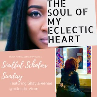 Soulful Scholar Sunday Presents Shayla Renee (@eclectic_vixen)