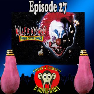 Episode 27: Killer Klowns from Outer Space