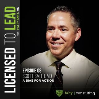 "008 - A conversation with Scott Smith, MD ""A Bias for Action"""