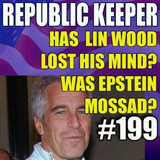 199 - More Lin Wood - Has he Lost it? - More on Epstein, More Election updates