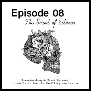 Episode 08 - The Sound of Silence