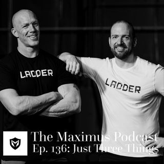 The Maximus Podcast Ep. 136 - Just Three Things