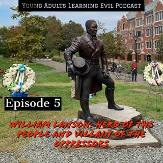 Episode 5: William Lanson: Hero of the People, Villain of the Oppressors.