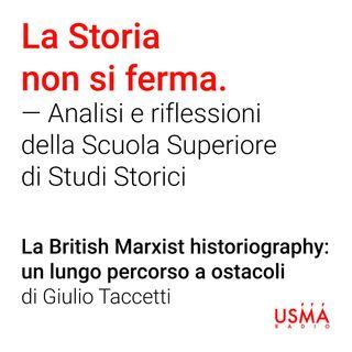 La British Marxist historiography: un lungo percorso a ostacoli - Giulio Taccetti