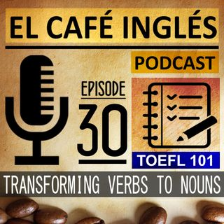 Transforming Verbs into Nouns | The Complete Guide to the TOEFL | Ep. 010