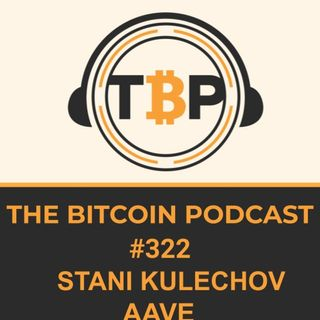 The Bitcoin Podcast #322-Stani Kulechov AAVE