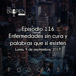 116 - Bropien - Enfermedades sin cura y palabras que sí existen