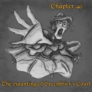Chapter 46: The Haunting of Greenbrier's Court