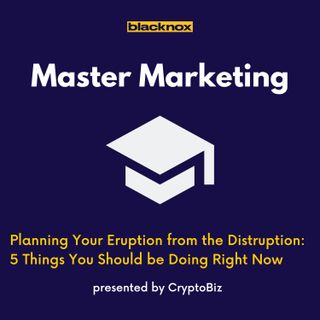 Master Marketing Ep 3 | Planning Your Eruption from the Disruption: 5 Things You Should be Doing Now