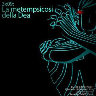 ODB 3x09: La metempsicosi della Dea