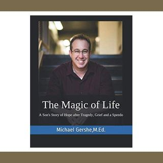 Michael Gershe and Karen Hale Discuss The Magic of Life A Son's Story of Hope after Tragedy, Grief and a Speedo