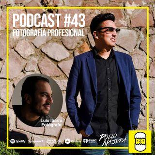 Podcast #43 Fotografía // Luis Ibarra