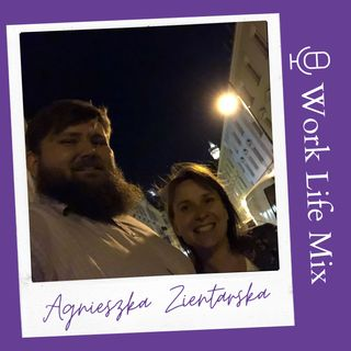 Wywiad o edukacji, podróżach i uważności z Agnieszką Zientarską (#WorkLifeMix odc. 2)