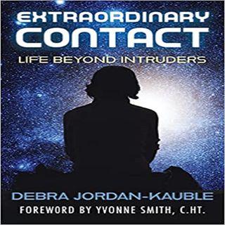 Extraordinary Contact & Strange Encounters with Debra Jordan-Kauble