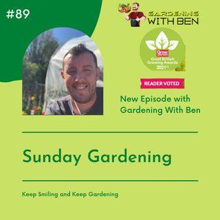 Episode 89 - Sunday Gardening