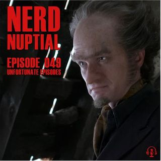 Episode 049 - Unfortunate Episodes