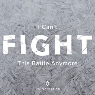 I Can't Fight This Battle Anymore!