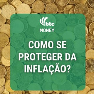 Investimentos para se proteger da inflação (IPCA e IGPM) | BTC Money #41