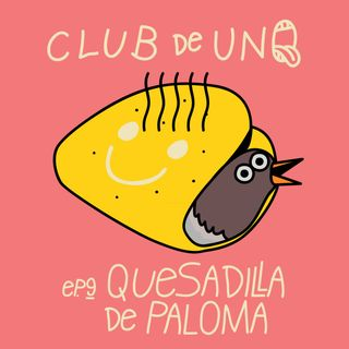 Episodio 9: Quesadilla de Paloma
