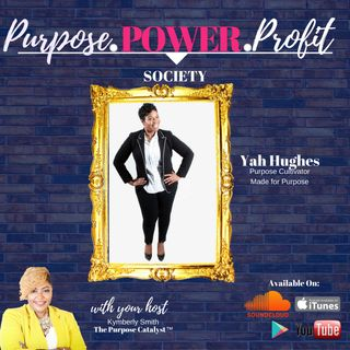 Purpose Power Profit Society Episode 0005 with Yah Hughes