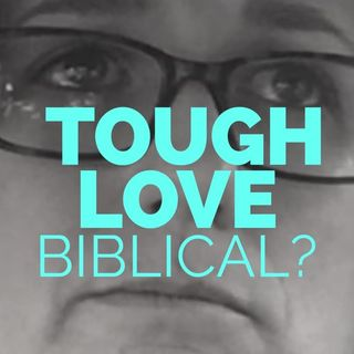 Is #ToughLove #Biblical?