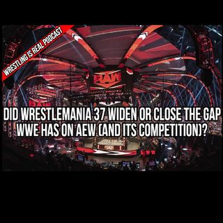 Did Wrestlemania 37 Widen or Close the Gap WWE Has on AEW (and its competition) KOP041521-606